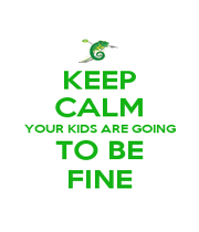 KEEP CALM YOUR KIDS ARE GOING TO BE FINE - Personalised Poster A1 size