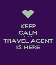 KEEP CALM YOUR TRAVEL AGENT IS HERE - Personalised Poster A1 size