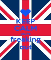 KEEP CALM you're freaking out - Personalised Poster A1 size
