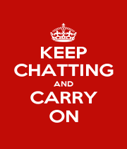 KEEP CHATTING AND CARRY ON - Personalised Poster A1 size