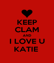 KEEP CLAM AND I LOVE U KATIE  - Personalised Poster A1 size