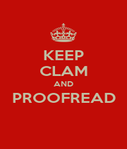 KEEP CLAM AND PROOFREAD  - Personalised Poster A4 size