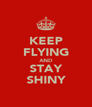 KEEP FLYING AND STAY SHINY - Personalised Poster A1 size