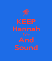 KEEP Hannah Safe And Sound - Personalised Poster A1 size