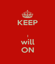 KEEP  I will ON - Personalised Poster A4 size