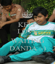 KEEP LOVE AND WAITING DANDA :-) - Personalised Poster A1 size