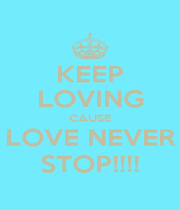 KEEP LOVING CAUSE LOVE NEVER STOP!!!! - Personalised Poster A1 size