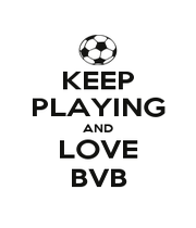 KEEP PLAYING AND LOVE BVB - Personalised Poster A1 size