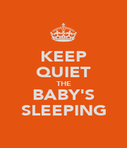 KEEP QUIET THE BABY'S SLEEPING - Personalised Poster A1 size