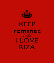 KEEP romantic AND I LOVE RIZA - Personalised Poster A1 size