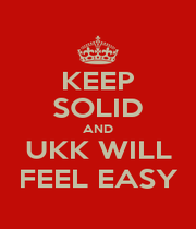 KEEP SOLID AND UKK WILL FEEL EASY - Personalised Poster A1 size