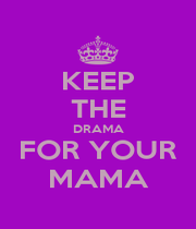 KEEP THE DRAMA FOR YOUR MAMA - Personalised Poster A1 size