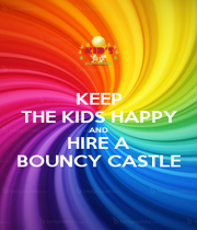 KEEP THE KIDS HAPPY AND HIRE A BOUNCY CASTLE - Personalised Poster A1 size
