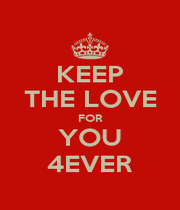 KEEP THE LOVE FOR YOU 4EVER - Personalised Poster A1 size