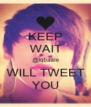 KEEP WAIT @Iqbaale WILL TWEET YOU - Personalised Poster A1 size