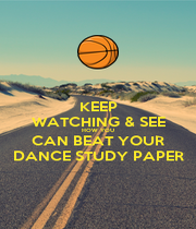 KEEP WATCHING & SEE HOW YOU CAN BEAT YOUR DANCE STUDY PAPER - Personalised Poster A1 size