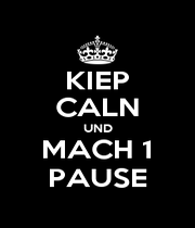 KIEP CALN UND MACH 1 PAUSE - Personalised Poster A4 size