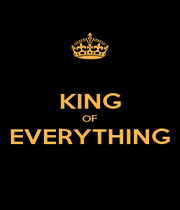 KING OF EVERYTHING  - Personalised Poster A4 size