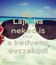 Lájk, ha neked is a nyár a kedvenc évszakod! - Personalised Poster A1 size