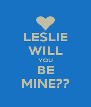 LESLIE WILL YOU BE MINE?? - Personalised Poster A1 size