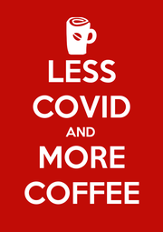 LESS COVID AND MORE COFFEE - Personalised Poster A1 size