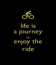 life is a journey so enjoy the ride - Personalised Poster A1 size