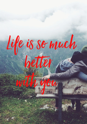 Life is so much  better    with you     - Personalised Poster A1 size