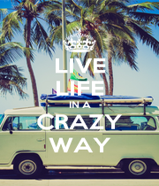 LIVE LIFE IN A CRAZY WAY - Personalised Poster A4 size