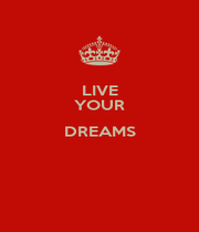 LIVE YOUR DREAMS   - Personalised Poster A1 size