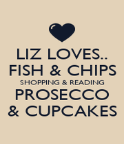 LIZ LOVES.. FISH & CHIPS SHOPPING & READING PROSECCO & CUPCAKES - Personalised Poster A1 size