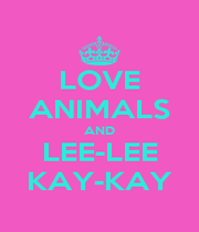 LOVE ANIMALS AND LEE-LEE KAY-KAY - Personalised Poster A4 size
