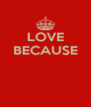 LOVE BECAUSE    - Personalised Poster A1 size