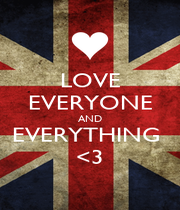LOVE EVERYONE AND EVERYTHING  <3 - Personalised Poster A1 size