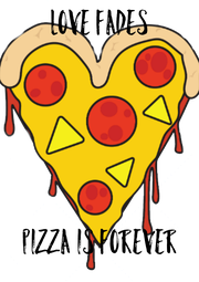 LOVE FADES      PIZZA IS FOREVER - Personalised Poster A4 size