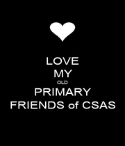 LOVE MY OLD PRIMARY FRIENDS of CSAS - Personalised Poster A1 size