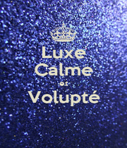 Luxe Calme et Volupté  - Personalised Poster A1 size