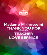 Madame Mirhosseini THANK YOU FOR BEING MY TEACHER LOVE BERNICE - Personalised Poster A1 size