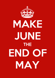 MAKE JUNE THE END OF MAY - Personalised Poster A4 size
