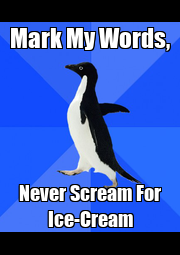 Mark My Words, Never Scream For Ice-Cream - Personalised Poster A1 size