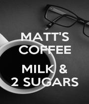 MATT'S COFFEE  MILK & 2 SUGARS - Personalised Poster A4 size