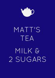 MATT'S TEA  MILK & 2 SUGARS - Personalised Poster A1 size
