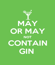 MAY OR MAY NOT CONTAIN GIN  - Personalised Poster A4 size
