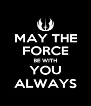 MAY THE FORCE BE WITH YOU ALWAYS - Personalised Poster A1 size