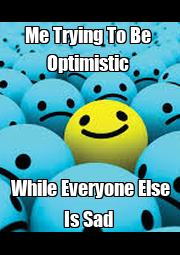 Me Trying To Be  Optimistic  While Everyone Else Is Sad  - Personalised Poster A1 size