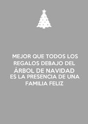 MEJOR QUE TODOS LOS REGALOS DEBAJO DEL ÁRBOL DE NAVIDAD ES LA PRESENCIA DE UNA FAMILIA FELIZ - Personalised Poster A1 size