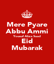 Mere Pyare Abbu Ammi Yousuf Aliza Saad Eid Mubarak - Personalised Poster A1 size