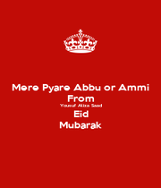 Mere Pyare Abbu or Ammi From Yousuf Aliza Saad Eid Mubarak - Personalised Poster A1 size