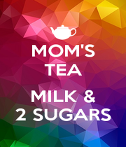 MOM'S TEA  MILK & 2 SUGARS - Personalised Poster A4 size