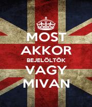 MOST AKKOR BEJELÖLTÖK VAGY MIVAN - Personalised Poster A1 size