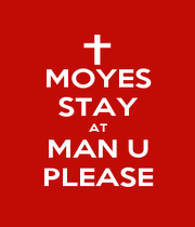 MOYES STAY AT MAN U PLEASE - Personalised Poster A1 size